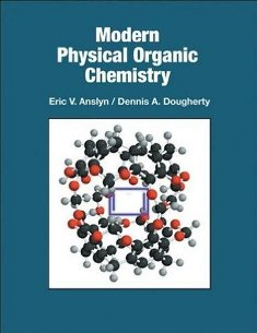 Modern Physical Organic Chemistry by Anslyn
