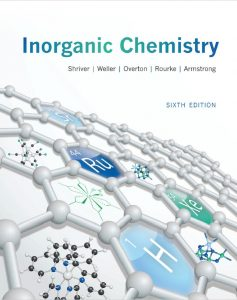 Inorganic Chemistry (6th edition) by Duward Shriver, Mark Weller, Tina Overton, Jonathan Rourke and Fraser Armstrong