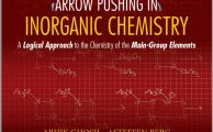 Arrow Pushing in Inorganic Chemistry: A Logical Approach to the Chemistry of the Main Group Elements by Abhik Ghosh and Steffen Berg