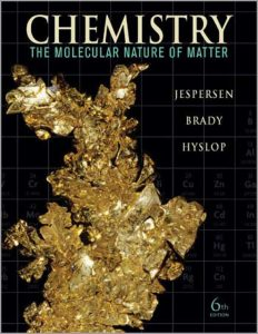 CHEMISTRY: The Molecular Nature Of Matter (6th Edition) By Neil D. Jespersen, James E. Brady and Alison Hyslop
